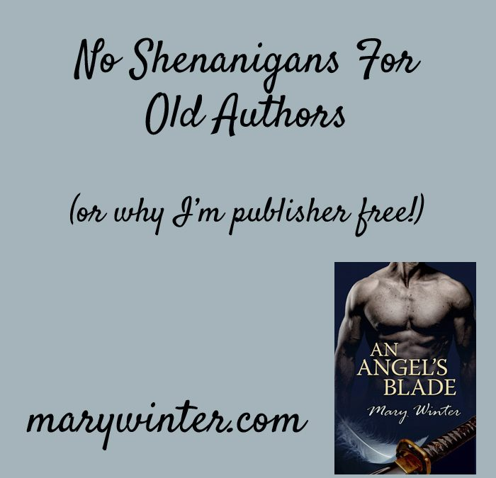 (Almost) Officially Publisher Free and My Reasons Why (or No Shenanigans For Old Authors)